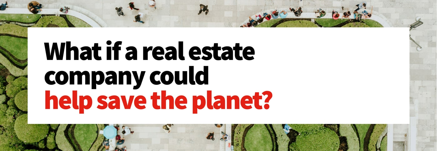 What if a real estate company could help save the planet?